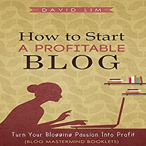 How to Start a Profitable Blog Hörbuch