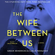 The Wife Between Us Audiobook by Greer Hendricks, Sarah Pekkanen Narrated by Julia Whelan