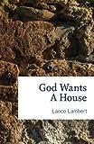 God Wants a House