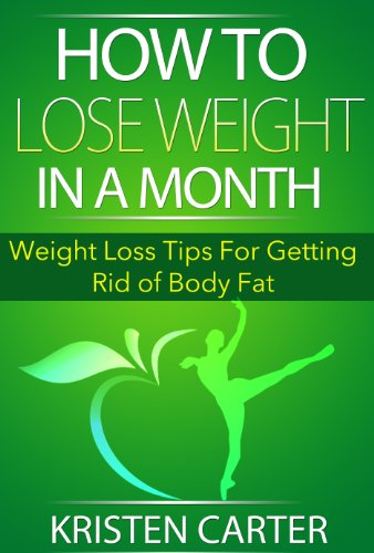 How to Lose Weight in a Month: Weight Loss Tips For Getting Rid of Body Fat (Lose Weigh Fast and Lose Body Fat) (Best Tips To Lose Weight In A Month)