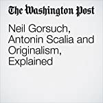 Neil Gorsuch, Antonin Scalia and Originalism, Explained | Aaron Blake