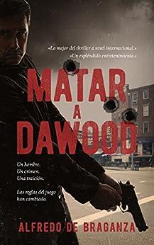 Matar a Dawood: La historia del terrorista más buscado en el mundo (Spanish Edition) by [De Braganza, Alfredo]