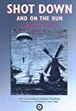 Shot Down and on the Run: The RAF and Commonwealth Aircrews Who Got Home from Behind Enemy Lines, 1940-1945 by Air Commodore Graham Pitchfork (2003-10-30)