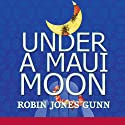 Under a Maui Moon: A Hideaway Novel, Book One Audiobook by Robin Jones Gunn Narrated by Deborah Marlowe