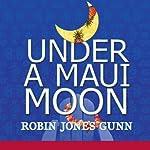 Under a Maui Moon: A Hideaway Novel, Book One | Robin Jones Gunn
