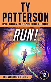 RUN!: A Covert-Ops Suspense Action Novel (Warriors Series of Thrillers Book 12) by [Patterson, Ty]