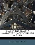 Among the Arabs : A Narrative of Adventures in Algeria, Naphegyi Gábor 1824-1884, 1172646929