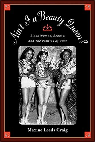 Aint I A Beauty Queen Black Women Beauty And The Politics Of Race Maxine Leeds Craig 9780195152623 Amazon Com Books