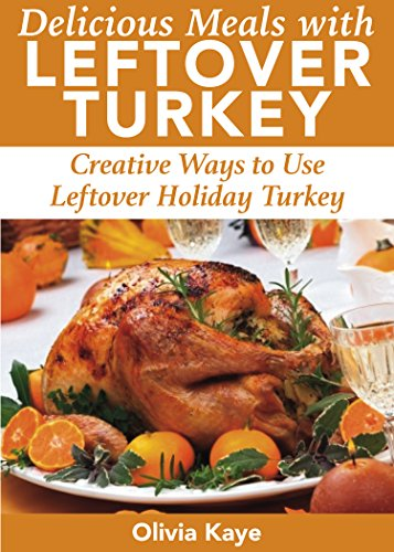 Delicious Meals With Leftover Turkey: Creative Ways to Use Leftover Holiday Turkey