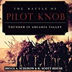 The Battle of Pilot Knob: Thunder in Arcadia Valley | Bryce A. Suderow,R. Scott House