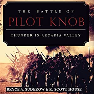 The Battle of Pilot Knob: Thunder in Arcadia Valley Audiobook