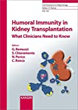Humoral Immunity in Kidney Transplantation: What Clinicians Need to Know (Contributions to Nephrology, Vol. 162)