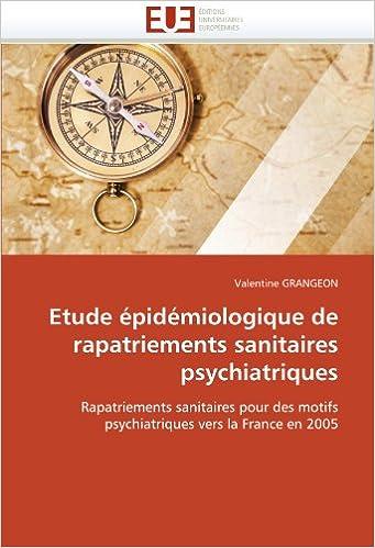 En ligne Etude épidémiologique de rapatriements sanitaires psychiatriques: Rapatriements sanitaires pour des motifs psychiatriques vers la France en 2005 epub pdf