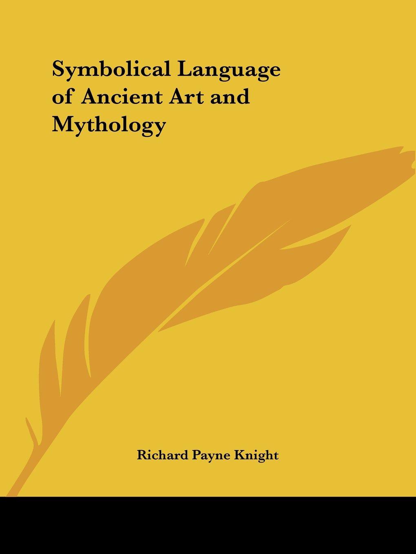 Symbolical Language of Ancient Art and Mythology
