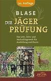 Blase - Die Jägerprüfung: Das Lehr-, Lern- und Nachschlagewerk für Ausbildung und Praxis