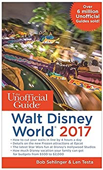 The Unofficial Guide to Walt Disney World 2017 by [Sehlinger, Bob, Testa, Len]