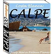 Costa Blanca: Calpe (200 images) (French Edition)