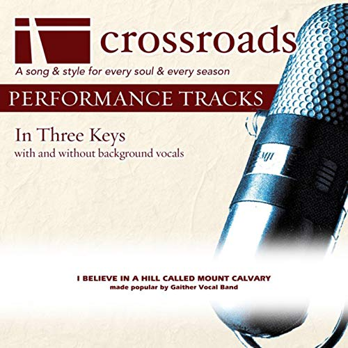 Gospel Vocal Tracks - I Believe In A Hill Called Mount Calvary (Made Popular by Gaither Vocal Band) [Performance Track]