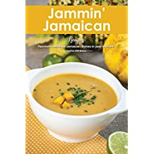 Jammin' Jamaican Recipes: Recreate Delicious Jamaican Dishes in Your Kitchen!