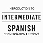 Intro to Intermediate Spanish Conversation Lessons |  Audible, Inc.