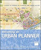 Becoming An Urban Planner A Guide To Careers In Planning And Urban Design Becoming An Urban Planner