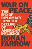 img - for War on Peace: The End of Diplomacy and the Decline of American Influence book / textbook / text book