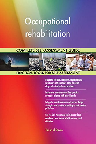 Occupational rehabilitation All-Inclusive Self-Assessment - More than 680 Success Criteria, Instant Visual Insights, Comprehensive Spreadsheet Dashboard, Auto-Prioritized for Quick Results