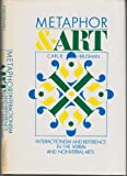 Metaphor and Art : Interationism and Reference in the Verbal and Nonverbal Arts, Hausman, Carl, 0521363853