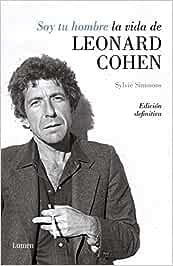 Soy tu hombre. La vida de Leonard Cohen (Lumen)