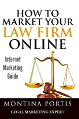 How to Market Your Law Firm Online - Internet Marketing Guide: The #1 Guide for Lawyers and Law Firms Who Are Ready to Attract More Clients and Make More Money! Paperback