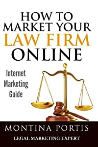 How to Market Your Law Firm Online - Internet Marketing Guide: The #1 Guide for Lawyers and Law Firms Who Are Ready to Attract More Clients and Make More Money!