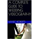 A COMPLETE GUIDE TO WEDDING VIDEOGRAPHY