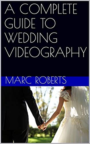 Download PDF A COMPLETE GUIDE TO WEDDING VIDEOGRAPHY