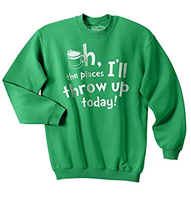 Oh The Places I'll Throw Up Funny St. Patricks Day Unisex Crew Neck Sweatshirt