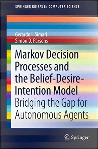 Markov Decision Processes and the Belief-Desire-Intention Model: Bridging the Gap for Autonomous Agents (SpringerBriefs in Computer Science)