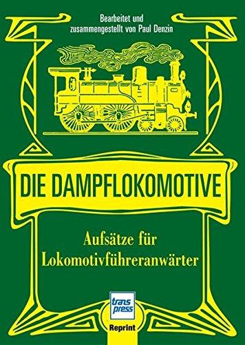Die Dampflokomotive: Aufsätze für Lokomotivführeranwärter