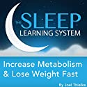 Increase Metabolism and Lose Weight Fast, Guided Meditation and Affirmations (Sleep Learning System) Speech by Joel Thielke Narrated by Joel Thielke