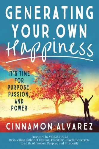 Generating Your Own Happiness: It's Time for Purpose, Passion, and Power (Best Cinnamon For Your Health)