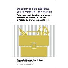 Décrocher son diplôme (et l'emploi de ses rêves!): Comment maîtriser les compétences essentielles menant au succès à l'école, au travail et dans la vie (Praxis) (French Edition)