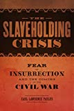 img - for The Slaveholding Crisis: Fear of Insurrection and the Coming of the Civil War (Conflicting Worlds: New Dimensions of the American Civil War) book / textbook / text book
