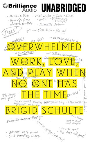 Overwhelmed: Work, Love, and Play When No One Has the Time by Brilliance Audio