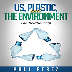 Us, Plastic and the Environment: The Relationship