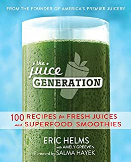 The Juice Generation: 100 Recipes for Fresh Juices and Superfood Smoothies by [Helms, Eric]
