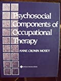 Psychosocial Components of Occupational Therapy, Mosey, Anne C., 0890043345