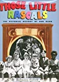 Those Little Rascals: The Pictorial History of Our Gang