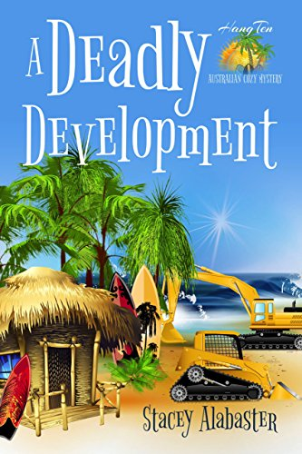 A Deadly Development (Hang Ten Australian Cozy Mystery Book 2) by [Alabaster, Stacey]