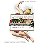After the Fireworks: Three Novellas | Aldous Huxley,Gary Giddins