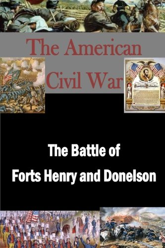 The Battle of Forts Henry and Donelson (The American Civil War) (Fort Henry And Fort Donelson Civil War)