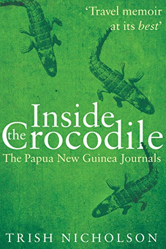 Inside the Crocodile: The Papua New Guinea Journals