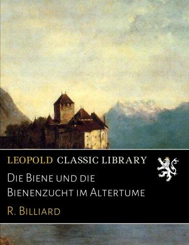 Die Biene und die Bienenzucht im Altertume (German Edition)